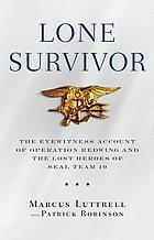 Lone Survivor / The Eyewitness Account of Operation Redwing and the Lost Heroes of SEAL Team 10.