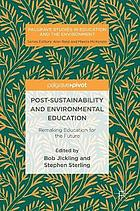 Post-sustainability and environmental education : remaking education for the future