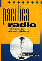Pacifica radio : the rise of an alternative network