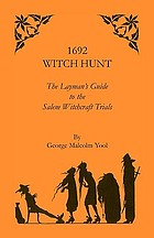 1692 witch hunt : the layman's guide to the Salem witchcraft trials
