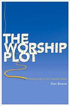 The worship plot : finding unity in our common story