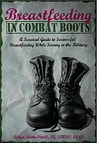 Breastfeeding in combat boots : a survival guide to successful breastfeeding while serving in the military