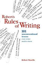 Robert's rules of writing : 101 unconventional lessons every writer needs to know