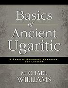 Basics of ancient Ugaritic : a concise grammar, workbook, and lexicon