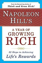 Napoleon Hill's A year of growing rich : fifty-two steps to achieving life's rewards