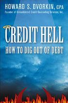 Credit hell : how to dig out of debt