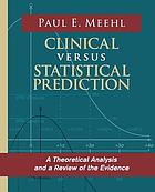 Clinical versus statistical prediction : a theoretical analysis and a review of the evidence