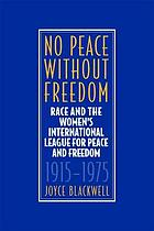 No peace without freedom : race and the Women's International League for Peace and Freedom, 1915-1975
