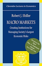 Macro markets : creating institutions for managing society's largest economic risks