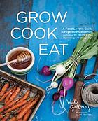 Grow cook eat : a food lover's guide to kitchen gardening