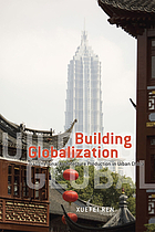 Building globalization : transnational architecture production in urban China