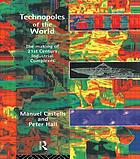 Technopoles of the world : the making of twenty-first-century industrial complexes