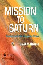 Mission to Saturn : Cassini and the Huygens probe