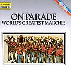 On parade! : world's greatest marches.