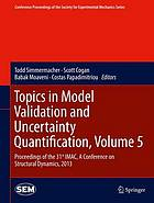 Topics in model validation and uncertainty quantification. : Volume 5 proceedings of the 31st IMAC, A Conference on Structural Dynamics, 2013