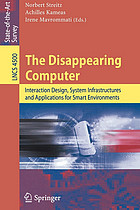 The disappearing computer : interaction design, systems infrastructures and applications for smart environments