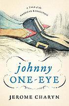 Johnny One-Eye : a tale of the American Revolution