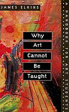 Why art cannot be taught : a handbook for art students