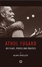 Athol Fugard : his plays, people and politics : a critical overview