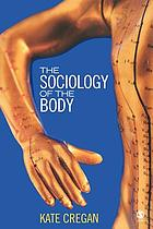 The sociology of the body : mapping the abstraction of embodiment