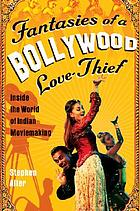 Fantasies of a Bollywood love thief : inside the world of Indian moviemaking