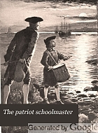 The patriot schoolmaster, or, The adventures of the two Boston cannon, the