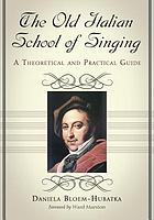 The old Italian school of singing : a theoretical and practical guide