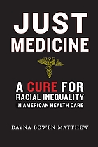 Just medicine : a cure for racial inequality in American health care
