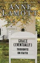 Grace (eventually) : thoughts on faith