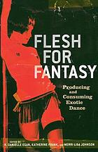 Flesh for fantasy : producing and consuming exotic dance