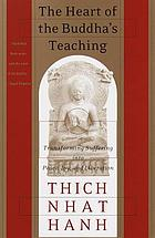 The heart of the Buddha's teaching : transforming suffering into peace, joy & liberation : the four noble truths, the noble eightfold path, and other basic Buddhist teachings