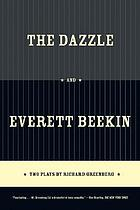 The dazzle ; and, Everett Beekin : two plays