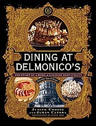 Dining at Delmonico's : the story of America's oldest restaurant