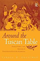 Around the Tuscan table : food, family, and gender in twentieth century Florence