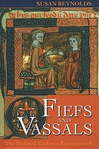 Fiefs and vassals : the medieval evidence reinterpreted