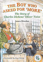 The boy who asked for 'more' : the story of Charles Dickens