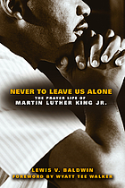 Never to leave us alone : the prayer life of Martin Luther King, Jr.