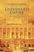 Unfinished Empire : the Global Expansion of Britain