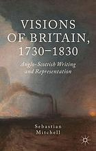 Visions of Britain, 1730-1830 : Anglo-Scottish writing and representation