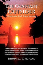 The constant outsider : memoirs of a South Boston mechanic / Thomas M. Cirignano.