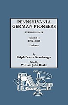 Pennsylvania German pioneers : a publication of the original lists of arrivals in the port of Philadelphia from 1727 to 1808