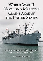 World War II naval and maritime claims against the United States : cases in the federal Court of Claims, 1937-1948