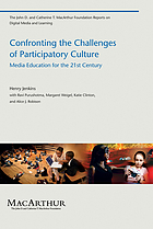 Confronting the challenges of participatory culture : media education for the 21st century