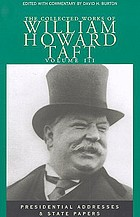 The collected works of William Howard Taft / Vol. III, Presidential addreses and state papers / ed. with commentary by David H. Burton.