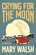 Crying for the Moon : a novel
