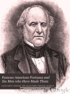 Famous American fortunes and the men who have made them. A series of sketches of many of the notable merchants, manufacturers [etc.]