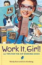 Work it, girl! : 101 tips for the hip working chick