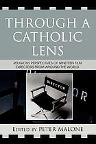 Through a Catholic lens : religious perspectives of nineteen film directors from around the world