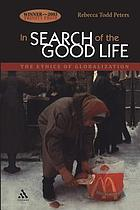 In search of the good life : the ethics of globalization