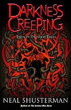 Darkness creeping : twenty twisted tales